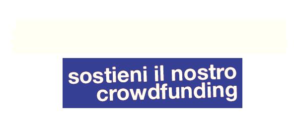 Supporta il nostro Crowdfunding